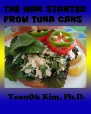 The War Started from Tuna Cans ebook by YoonOk Kim
