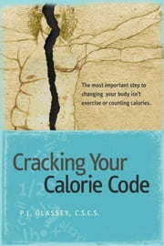 Cracking Your Calorie Code ebook by PJ Glassey