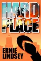 Hard Place - A Novella ebook by Ernie Lindsey