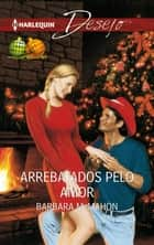 Arrebatados pelo amor ebook by Barbara Mcmahon