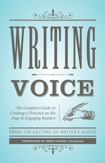Writing Voice - The Complete Guide to Creating a Presence on the Page and Engaging Readers ebook by Writer's Digest Editors