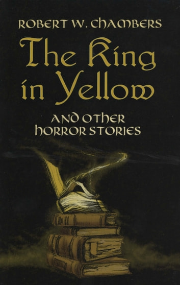 The King in Yellow and Other Horror Stories ebook by Robert W. Chambers