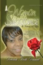 A Woman of Substance - My Testimony and Legacy Seeking to Be All That God Has Destined You to Be ebook by Deborah Ruth Dinnall