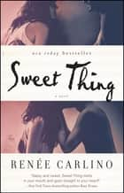 Sweet Thing - A Novel Ebook di Renée Carlino