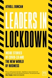 Leaders in Lockdown - Inside stories of COVID-19 and the new world of business ebook by Atholl Duncan
