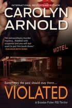 Violated - Brandon Fisher FBI Series, #5 ebook by Carolyn Arnold