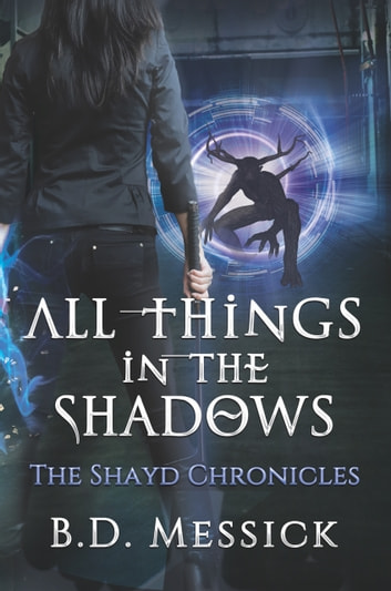 All Things in the Shadows ebook by B. D. Messick