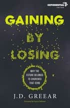 Gaining By Losing - Why the Future Belongs to Churches that Send ebook by J.D. Greear, Larry Osborne