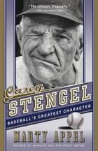 Casey Stengel - Baseball's Greatest Character ebook by Marty Appel