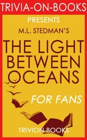 The Light Between Oceans: A Novel by M.L. Stedman (Trivia-On-Book) ebook by Trivion Books