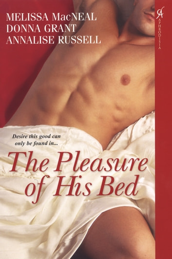 The Pleasure of His Bed ebook by Melissa MacNeal,Donna Grant,Annalise Russell