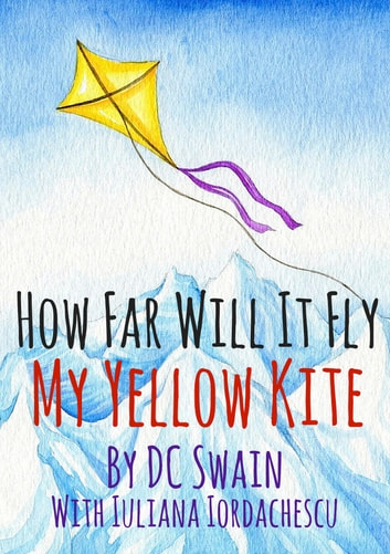 How Far Will It Fly? - My Yellow Kite ebook by DC Swain