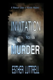 Invitation to a Murder - A Missouri State of the Murder Mystery ebook by Esther Luttrell