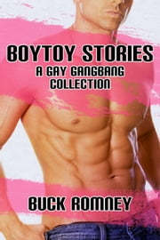 Boytoy Stories - A Gay Gangbang Collection ebook by Buck Romney