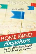 Home Sweet Anywhere - How We Sold Our House, Created a New Life, and Saw the World ebook by Lynne Martin