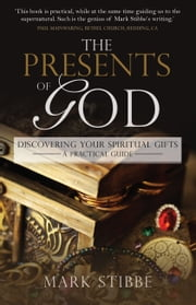 The Presents of God - Discovering your Spiritual Gifts. A Practical Guide ebook by Mark Stibbe