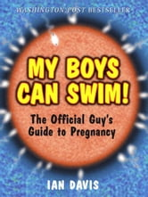 My Boys Can Swim! - The Official Guy's Guide to Pregnancy ebook by Ian Davis
