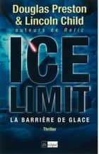 Ice limit - La barrière de glace ebook by Lincoln Child, Douglas Preston