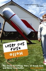 Loser Goes First - My Thirty-Something Years of Dumb Luck and Minor Humiliation ebook by Dan Kennedy