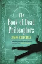 Book Of Dead Philosophers ebook by Simon Critchley