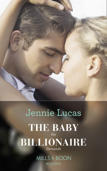 The Baby The Billionaire Demands (Mills & Boon Modern) (Secret Heirs of Billionaires, Book 18) 電子書籍 by Jennie Lucas