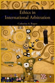 Ethics in International Arbitration ebook by Catherine Rogers