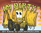 I'm Dirty! ebook by Jim McMullan, Kate McMullan