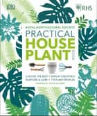 RHS Practical House Plant Book - Choose The Best, Display Creatively, Nurture and Care, 175 Plant Profiles ebook by Zia Allaway, Fran Bailey, Christopher Young,...