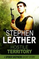 Hostile Territory (A Spider Shepherd Short Story) ebook by Stephen Leather