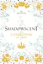 Shadowscent, tome 2 - La Couronne de fumée ebook by P.M. Freestone