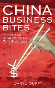 China Business Bites - Essential Ingredients for Success ebook by Daryl Guppy