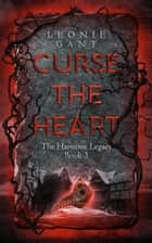 Curse the Heart - The Harstone Legacy, #3 ebook by Leonie Gant