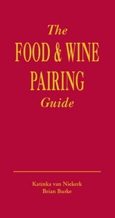 The Food & Wine Pairing Guide ebook by Katinka van Niekerk