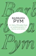 A Very Private Eye ebook by Barbara Pym