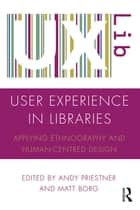 User Experience in Libraries - Applying Ethnography and Human-Centred Design ebook by Andy Priestner, Matt Borg