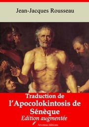 Traduction de l'Apocolokintosis de Sénèque - Nouvelle édition augmentée | Arvensa Editions ebook by Jean-Jacques Rousseau