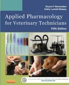 Applied Pharmacology for Veterinary Technicians - E-Book ebook by Boyce P. Wanamaker, DVM, MS,...