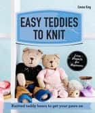 Easy Teddies to Knit - Knitted teddy bears to get your paws on ebook by Emma King