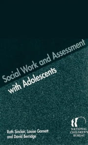 Social Work and Assessment with Adolescents ebook by Sinclair, Ruth