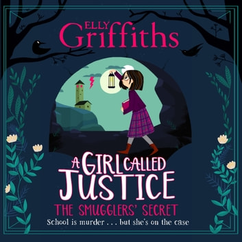 A Girl Called Justice: The Smugglers' Secret audiobook by Elly Griffiths