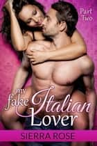 My Fake Italian Lover - The Fake Girlfriend/Marriage of Convenience, #2 ebook by Sierra Rose