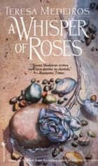 Whisper of Roses - A Novel ebook by Teresa Medeiros