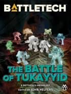 BattleTech: The Battle of Tukayyid ebook by John Helfers, Editor, Jason Schmetzer,...
