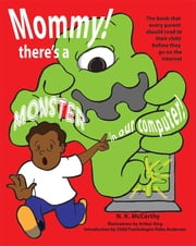 Mommy! There's a Monster in our Computer: The book every parent should read to their child before they go on the Internet ebook by N K McCarthy,Arthur King,Dr. Abby Anderson