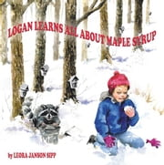 LOGAN LEARNS ALL ABOUT MAPLE SYRUP ebook by LEORA JANSON SIPP