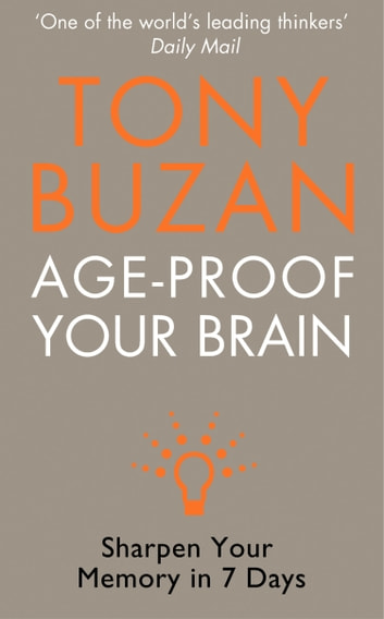 Age-Proof Your Brain: Sharpen Your Memory in 7 Days ebook by Tony Buzan