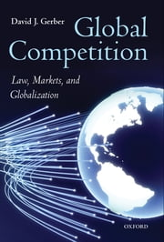 Global Competition: Law, Markets, and Globalization ebook by David Gerber