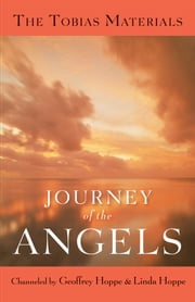 Journey of the Angels - The Tobias Materials ebook by Linda Hoppe,Geoffrey Hoppe