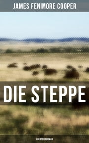 Die Steppe: Abenteuerroman ebook by James Fenimore Cooper