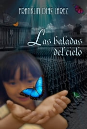 Las baladas del cielo ebook by Franklin Díaz Lárez